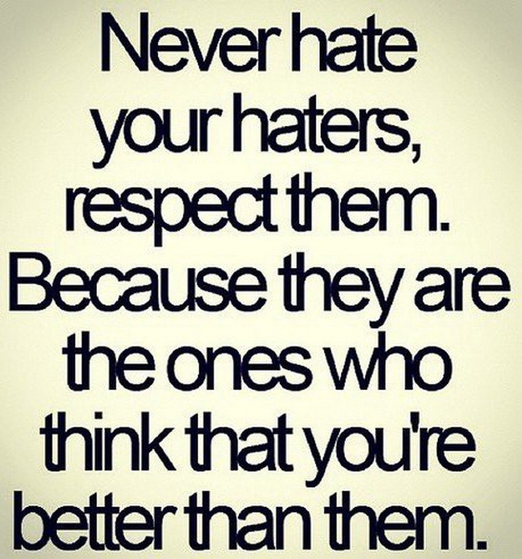 never hate your haters